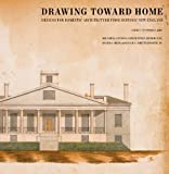 img - for Drawing Toward Home: Designs for Domestic Architecture from Historic New England book / textbook / text book