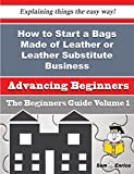 How to Start a Bags Made of Leather or Leather Substitute Business (Beginners Guide)