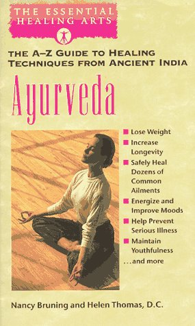 Ayurveda: The A-Z Guide to Healing Techniques From Ancient India (The Essential Healing Arts Series), Bruning, Nancy