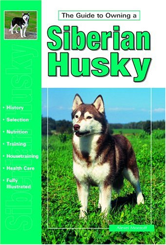 Guide to Own Siberian Husky (Re Dog), Alexei Montoff, Alexei Monotoff