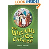 The Wizard of Oz Catalog: L. Frank Baum's Novel, Its Sequels and Their Adaptations for Stage, Television, Movies...