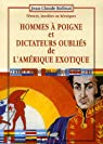 Hommes à poigne et dictateurs oubliés de l'Amérique exotique : Féroces, insolites ou héroïques, La guerre en Amérique latine, l'Amérique du Sud en guerre par Rolinat