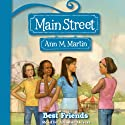 Best Friends: Main Street, Book 4 (       UNABRIDGED) by Ann M. Martin Narrated by Ariadne Meyers