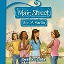 Best Friends: Main Street, Book 4 Audiobook by Ann M. Martin Narrated by Ariadne Meyers
