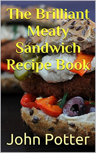 The Brilliant Meaty Sandwich Recipe Book by John Potter