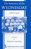 The Romance of the Wednesday, A History of Sheffield Wednesday F.C., 1867-1926 (Desert Island Football Histories) Richard A. Sparling
