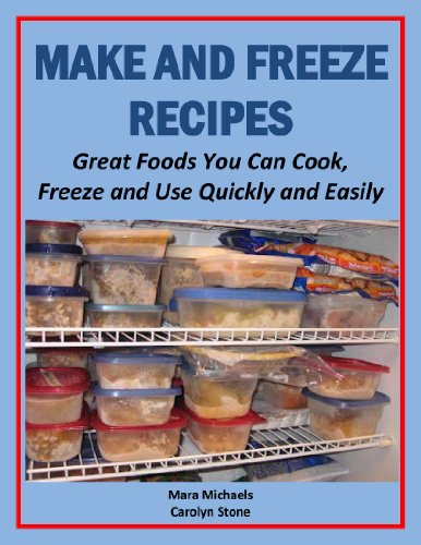 Make and Freeze Recipes: Great Foods You Can Cook, Freeze, and Use Quickly and Easily (Eat Better For Less Guides) by Mara Michaels, Carolyn Stone