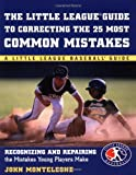 Little League Baseball Guide to Correcting the 25 Most Common Mistakes : Recognizing and Repairing the Mistakes Young Players Make