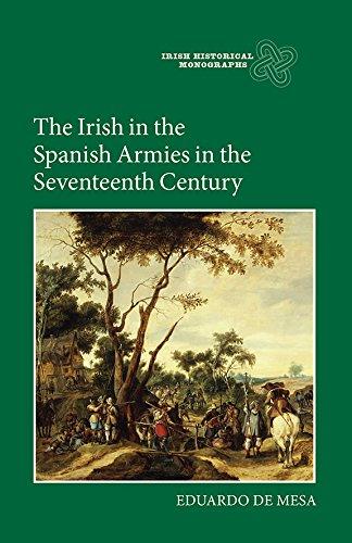 The Irish in the Spanish Armies in the Seventeenth Century (Irish Historical Monographs)