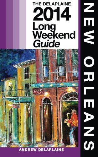 New Orleans - The Delaplaine 2014 Long Weekend Guide (Long Weekend Guides)