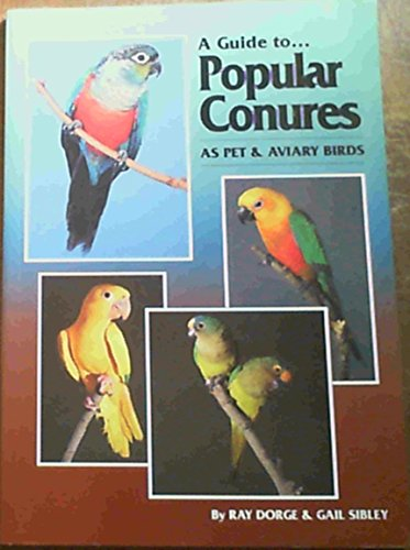 Guide to Popular Conures: As Pet and Aviary Birds (A Guide to)