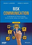 img - for Risk Communication: A Handbook for Communicating Environmental, Safety, and Health Risks by Lundgren, Regina E., McMakin, Andrea H. (2013) Paperback book / textbook / text book