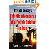 Private Lenczyk - The Misadventures of a Polish Soldier in Iraq - Part 1 - Arrival