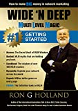 How to make BIG Money in Network Marketing: Wide 'N Deep - Getting Started (MLM Success Book 1)