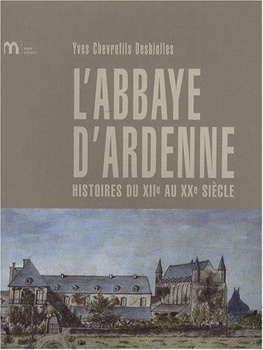 L'abbaye d'Ardenne : Histoires du XIIe au XXe siècle