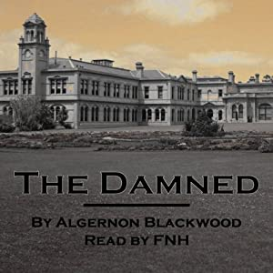 The Damned | [Algernon Blackwood]