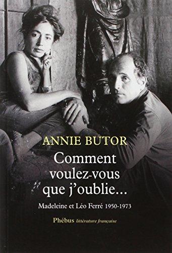 Comment voulez-vous que j'oublie - Madeleine & Léo Ferré 1950-1973
