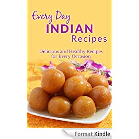 Indian Recipes: The Complete Guide to Breakfast, Lunch, Dinner, and More (Everyday Recipes) (English Edition)