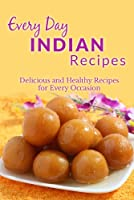 Indian Recipes: Flavour Filled Indian Recipes for Breakfast, Lunch, Dinner, and Dessert (Everyday Recipes) (English Edition)