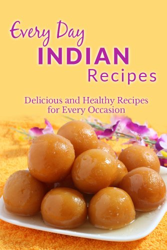 Indian Recipes: The Complete Guide to Breakfast, Lunch, Dinner, and More (Everyday Recipes) by Ranae Richoux