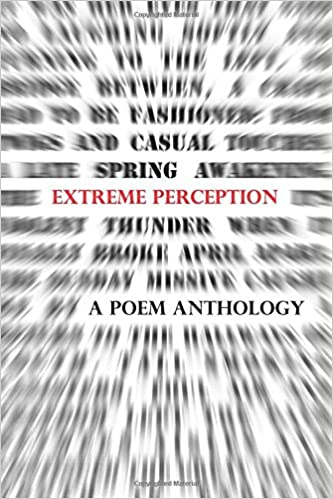 Extreme Perception: A Poem Anthology