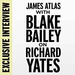 Exclusive Interview: James Atlas with Blake Bailey on Richard Yates | [Blake Bailey]