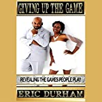 Giving up the Game: Revealing the Games People Play | Eric K. Durham