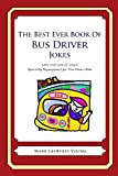 Mark Geoffrey Young The Best Ever Book of Bus Driver Jokes: Lots and Lots of Jokes Specially Repurposed for You-Know-Who