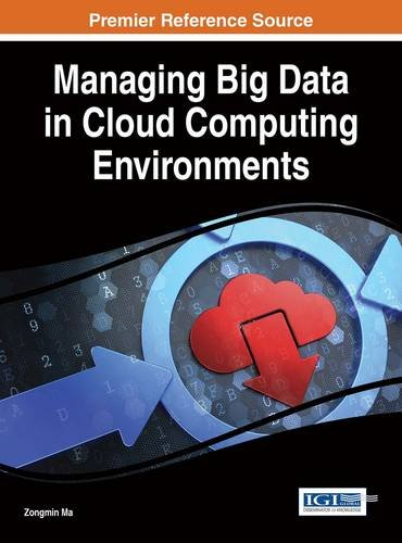 Managing Big Data in Cloud Computing Environments (Advances in Systems Analysis, Software Engineering, and High Performa