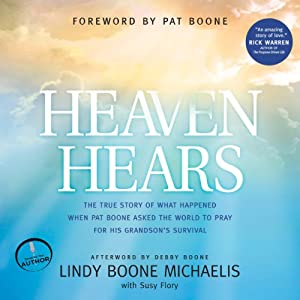 Heaven Hears: The True Story of What Happened When Pat Boone Asked the World to Pray for His Grandson's Survival | [Lindy Boone Michaelis, Susy Flory]