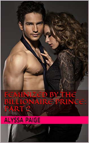Feminized by the Billionaire Prince:  Part 2 (English Edition)
