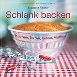 Schlank backen: Kuchen, Torten, Kekse, Muffins