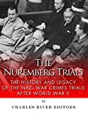 The Nuremberg Trials: The History and Legacy of the Nazi War Crimes Trials After World War II