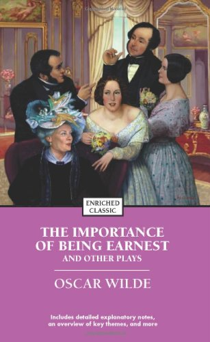 The Importance of Being Earnest and Other Plays (Enriched...