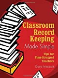img - for Classroom Record Keeping Made Simple: Tips for Time-Strapped Teachers by Nancy Diane Mierzwik (2005-06-15) book / textbook / text book