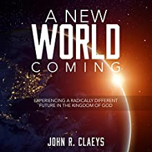 A New World Coming: Experiencing a Radically Different Future in the Kingdom of God Audiobook by John Claeys Narrated by Lucas Kitchen