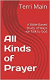 All Kinds of Prayer: A Bible-Based Study of Ways we Talk to God (Wordmaster Bible Study Library)