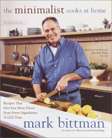 The Minimalist Cooks at Home: Recipes That Give You More Flavor from Fewer Ingredients in Less Time, Mark Bittman