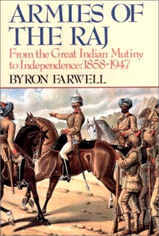 Armies of the Raj: From the Great Indian Mutiny to Independence, 1858-1947, Byron Farwell