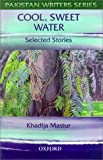img - for Cool, Sweet Water - Selected Stories (Pakistan Writers Series) book / textbook / text book