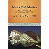 Ideas That Matter: A Personal Guide for the 21st Century: Key Concepts for the 21st Centuryby Prof A.C. Grayling