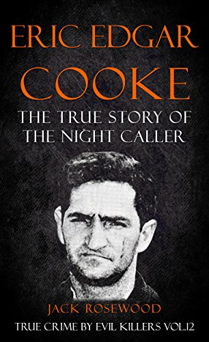 Eric Edgar Cooke: The True Story Of The Night Caller by Jack Rosewood ebook deal