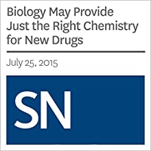 Biology May Provide Just the Right Chemistry for New Drugs Other by Beth Mole Narrated by Mark Moran