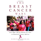 The Breast Cancer Wars: Hope, Fear and the Pursuit of a Cure in Twentieth-Century America