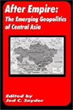 After Empire: The Emerging Geopolitics of Central Asia
