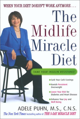 The Midlife Miracle Diet: When Your Diet Doesn't Work Anymore . . ., Adele  Puhn