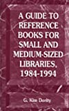 img - for A Guide to Reference Books for Small and Medium-Sized Libraries, 1984-1994 book / textbook / text book