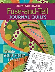 Fuse-And-Tell Journal Quilts: Create Your Story in Cloth