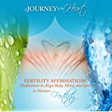 Fertility Affirmations: Meditations to Align Mind Body and Spirit to Nurture Fertility