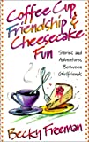 img - for Coffee Cup Friendship & Cheesecake Fun: Stories and Adventures Between Girlfriends book / textbook / text book